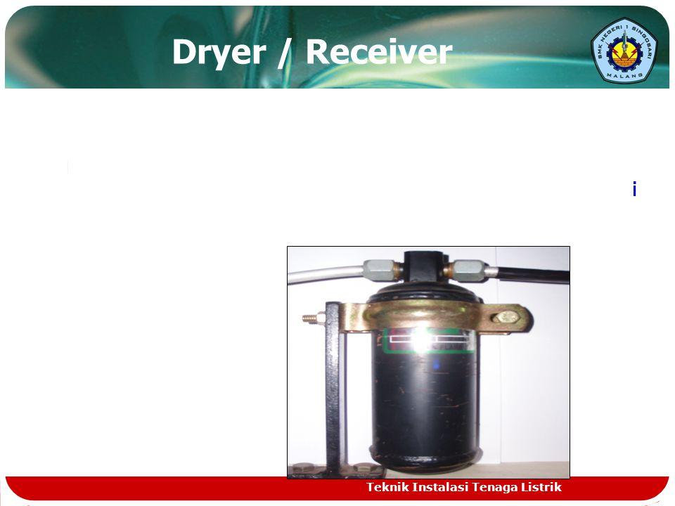 Dryer / Receiver Berfungsi untuk menampung refrigerant cair yang selanjutnya dialirkan keEvaporator melalui Expansion Valve Dryer/Receifer juga berfungsi sebagai filter untuk menyaring uap air dan kotoran yang dapat merugikan bagi siklus Refrigerant.