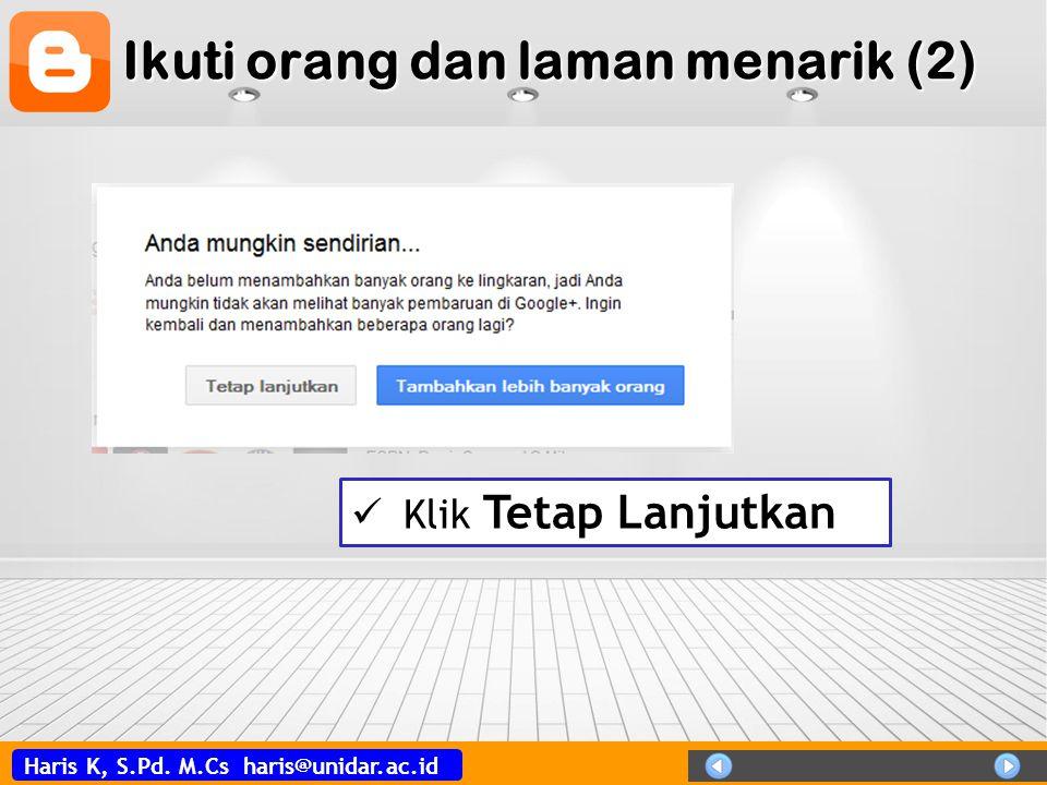 Haris K, S.Pd. M.Cs haris@unidar.ac.id Ikuti orang dan laman menarik (2)  Klik Tetap Lanjutkan