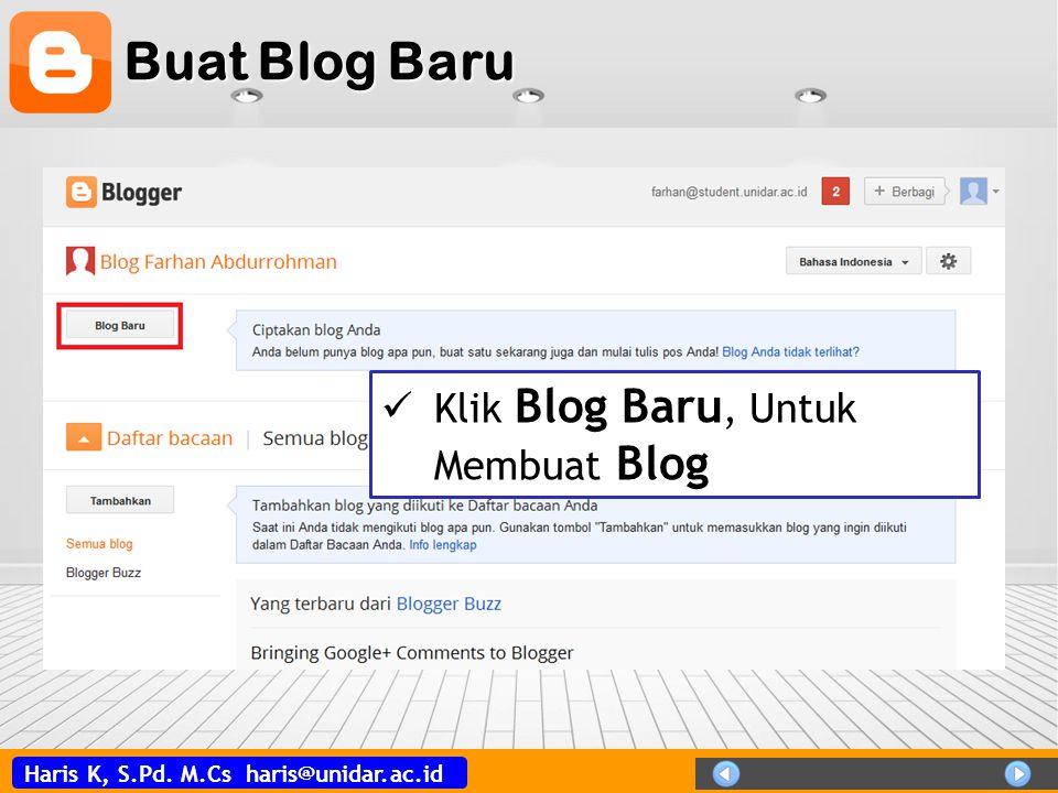 Haris K, S.Pd. M.Cs haris@unidar.ac.id Buat Blog Baru  Klik Blog Baru, Untuk Membuat Blog