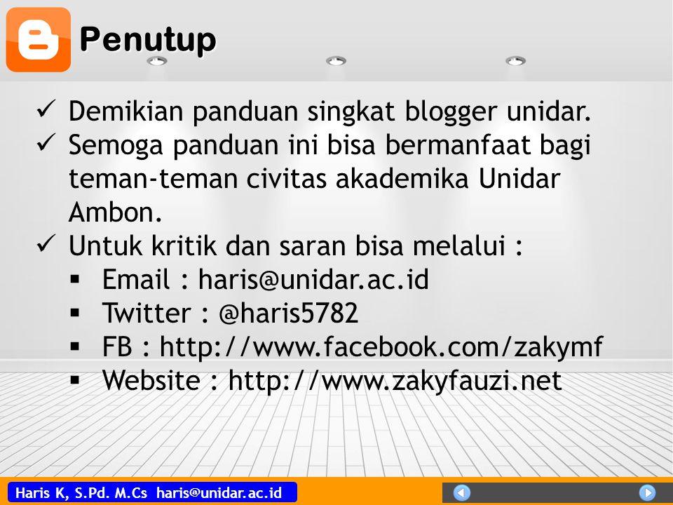 Haris K, S.Pd.M.Cs haris@unidar.ac.id Penutup  Demikian panduan singkat blogger unidar.