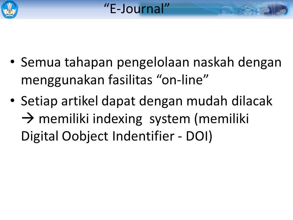 • Semua tahapan pengelolaan naskah dengan menggunakan fasilitas on-line • Setiap artikel dapat dengan mudah dilacak  memiliki indexing system (memiliki Digital Oobject Indentifier - DOI) E-Journal