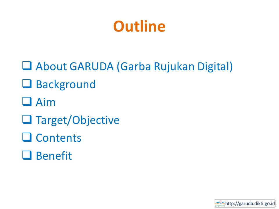 Outline  About GARUDA (Garba Rujukan Digital)  Background  Aim  Target/Objective  Contents  Benefit