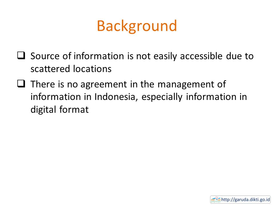 Background  Source of information is not easily accessible due to scattered locations  There is no agreement in the management of information in Ind