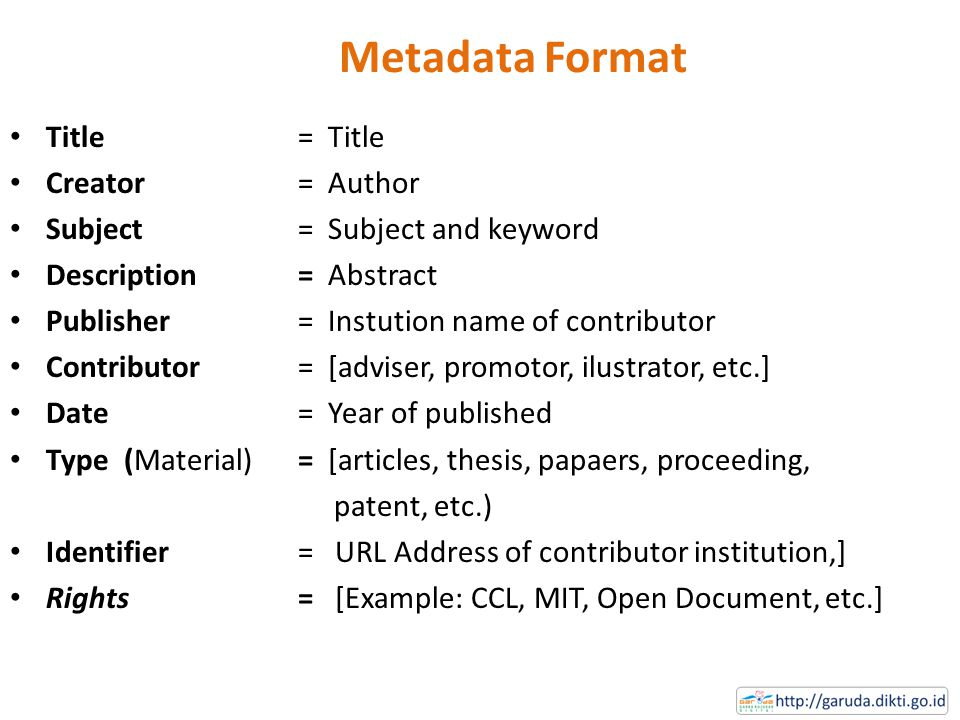 Metadata Format • Title = Title • Creator = Author • Subject= Subject and keyword • Description = Abstract • Publisher = Instution name of contributor