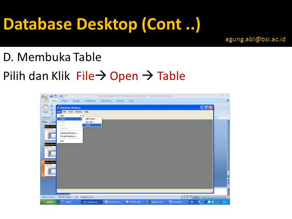 Database Desktop (Cont..) D. Membuka Table Pilih dan Klik File  Open  Table agung.abl@bsi.ac.id