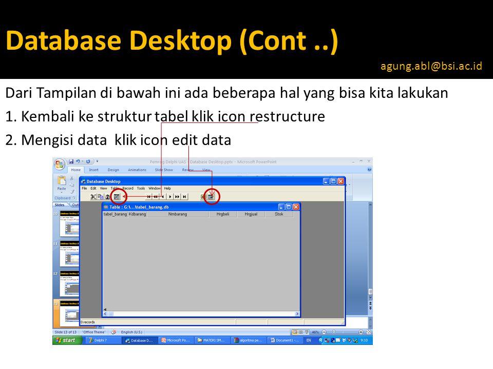 Database Desktop (Cont..) Dari Tampilan di bawah ini ada beberapa hal yang bisa kita lakukan 1.