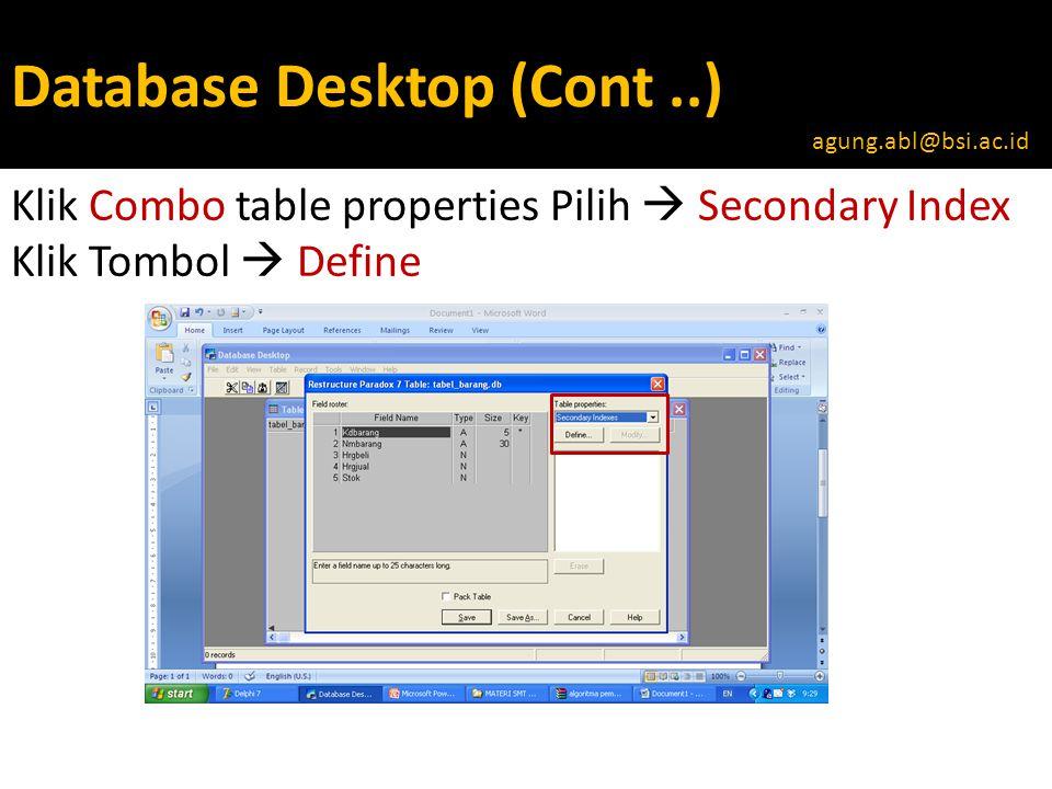 Database Desktop (Cont..) Klik Combo table properties Pilih  Secondary Index Klik Tombol  Define agung.abl@bsi.ac.id