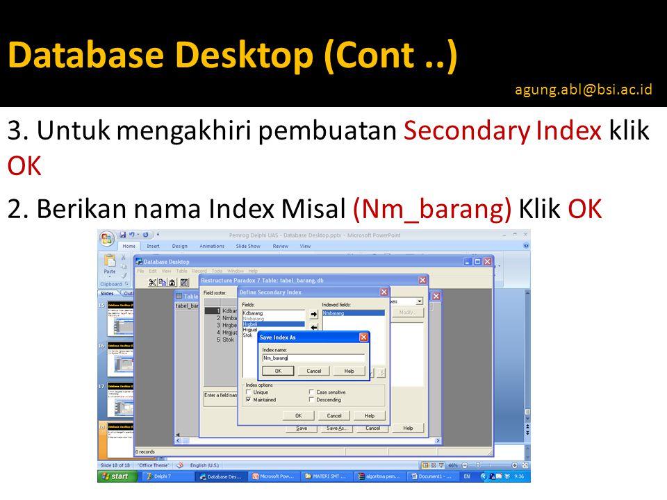 Database Desktop (Cont..) 3.Untuk mengakhiri pembuatan Secondary Index klik OK 2.