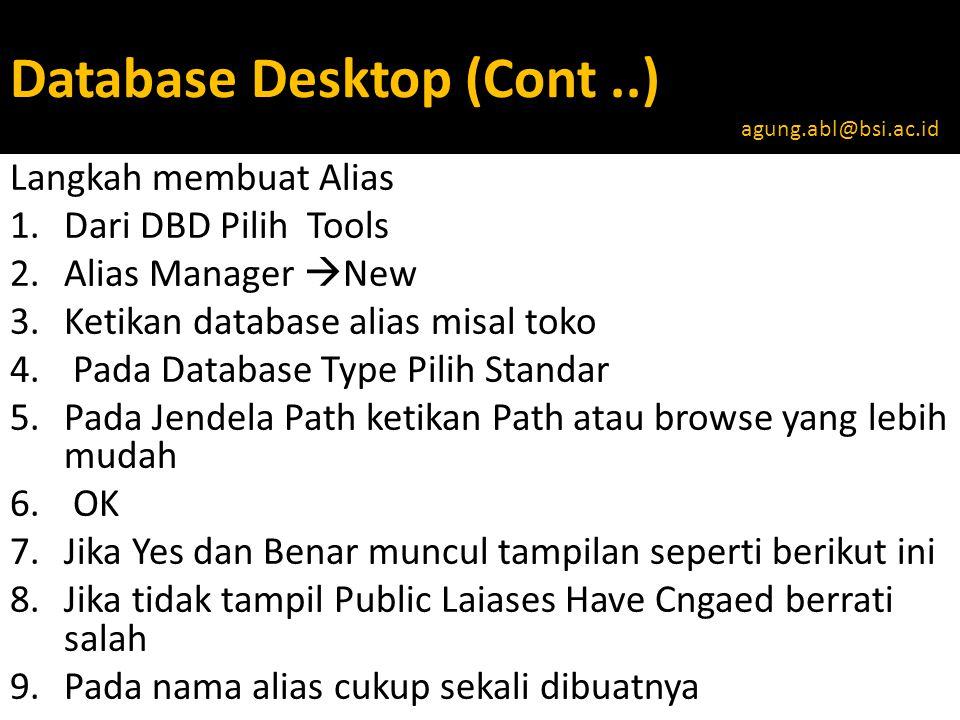 Database Desktop (Cont..) Langkah membuat Alias 1.Dari DBD Pilih Tools 2.Alias Manager  New 3.Ketikan database alias misal toko 4.