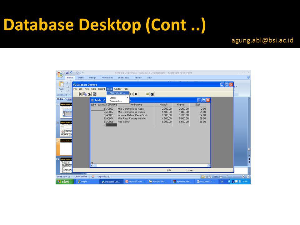 Database Desktop (Cont..) agung.abl@bsi.ac.id