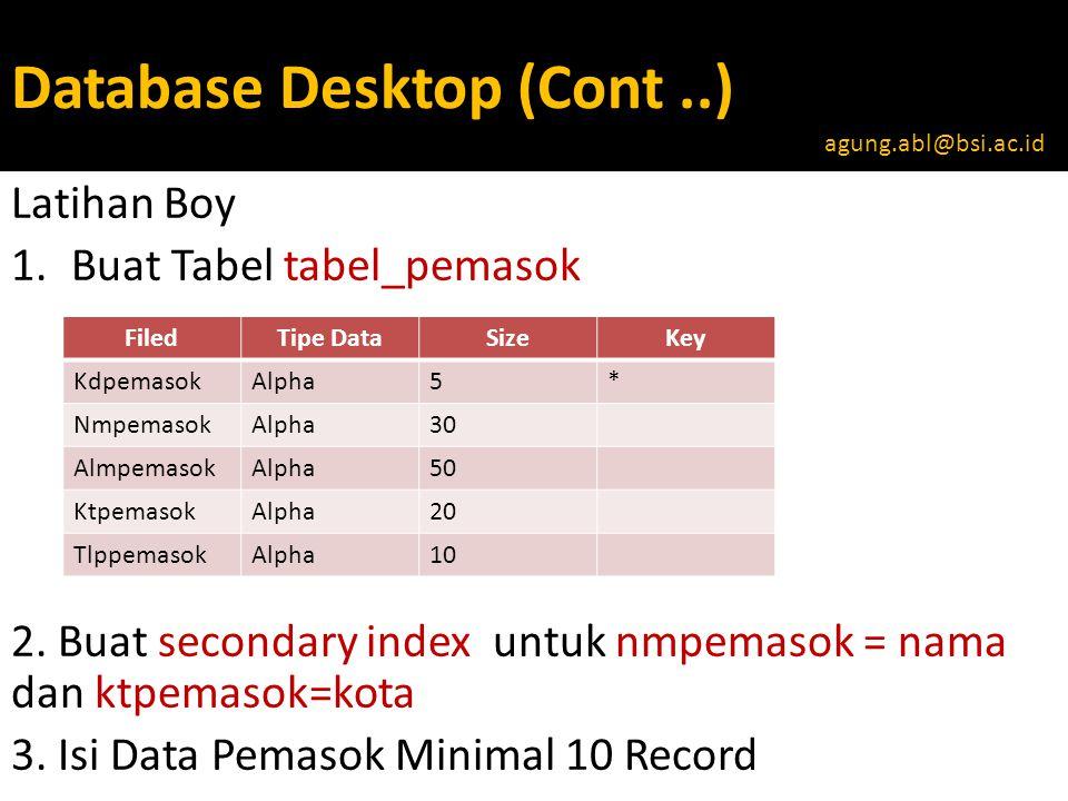 Database Desktop (Cont..) Latihan Boy 1.Buat Tabel tabel_pemasok 2.