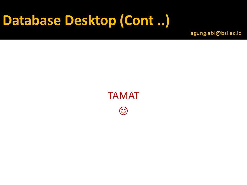 Database Desktop (Cont..) TAMAT  agung.abl@bsi.ac.id