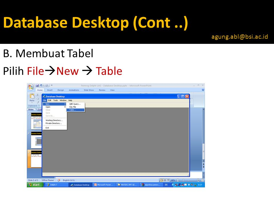 Database Desktop (Cont..) Pilih Table Type Paradox 7  OK agung.abl@bsi.ac.id