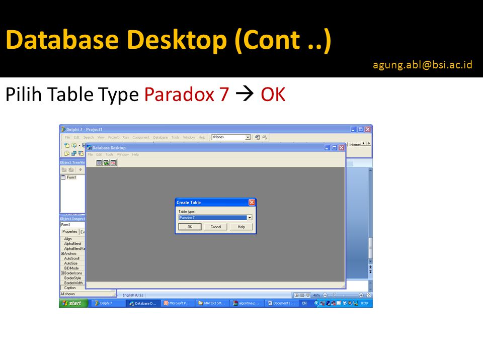 Database Desktop (Cont..) Pilih Table Type Paradox 7  OK agung.abl@bsi.ac.id