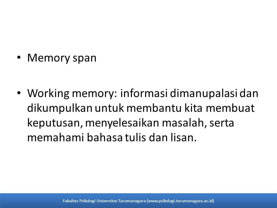 • Memory span • Working memory: informasi dimanupalasi dan dikumpulkan untuk membantu kita membuat keputusan, menyelesaikan masalah, serta memahami ba