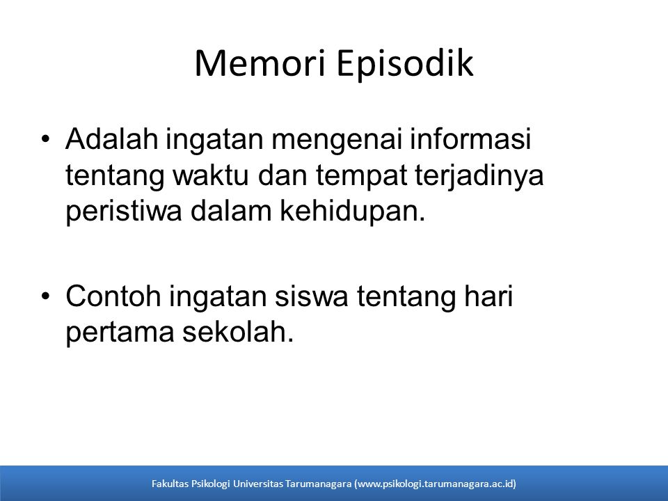 •Adalah ingatan mengenai informasi tentang waktu dan tempat terjadinya peristiwa dalam kehidupan. •Contoh ingatan siswa tentang hari pertama sekolah.