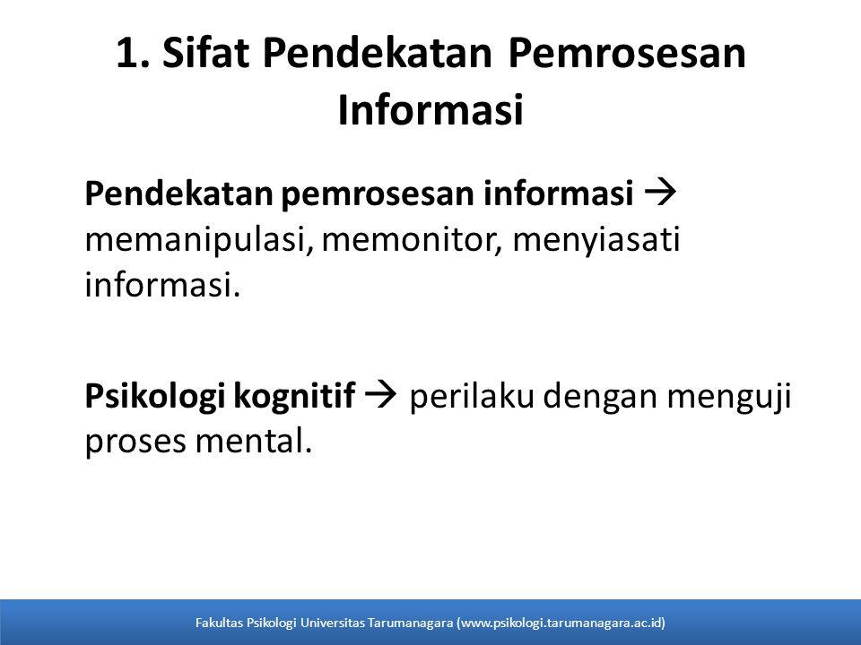 Pendekatan pemrosesan informasi  memanipulasi, memonitor, menyiasati informasi. Psikologi kognitif  perilaku dengan menguji proses mental. 1. Sifat