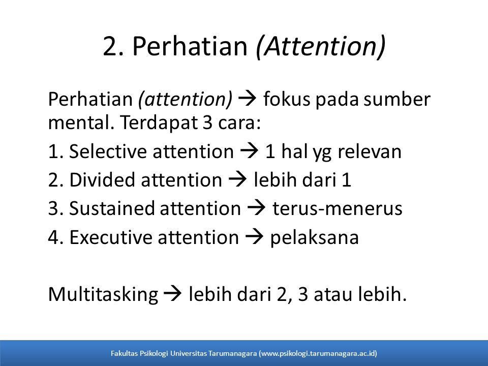 Perhatian (attention)  fokus pada sumber mental. Terdapat 3 cara: 1. Selective attention  1 hal yg relevan 2. Divided attention  lebih dari 1 3. Su
