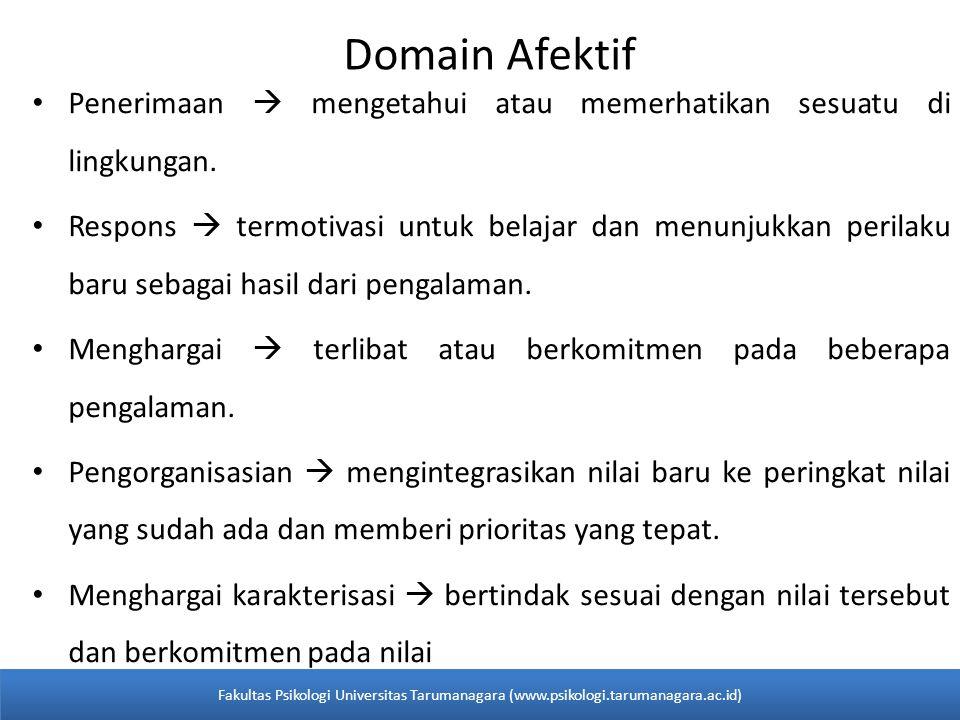 Domain Afektif • Penerimaan  mengetahui atau memerhatikan sesuatu di lingkungan. • Respons  termotivasi untuk belajar dan menunjukkan perilaku baru