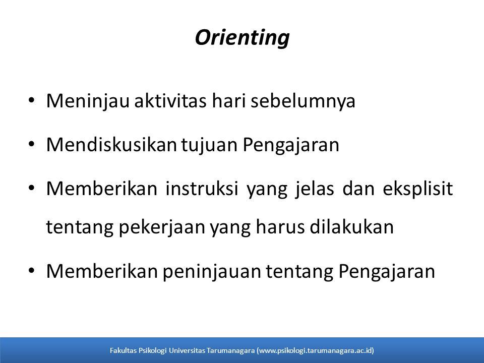 Orienting • Meninjau aktivitas hari sebelumnya • Mendiskusikan tujuan Pengajaran • Memberikan instruksi yang jelas dan eksplisit tentang pekerjaan yan