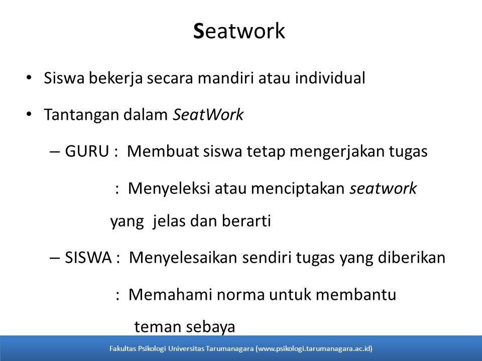 Seatwork • Siswa bekerja secara mandiri atau individual • Tantangan dalam SeatWork – GURU : Membuat siswa tetap mengerjakan tugas : Menyeleksi atau me
