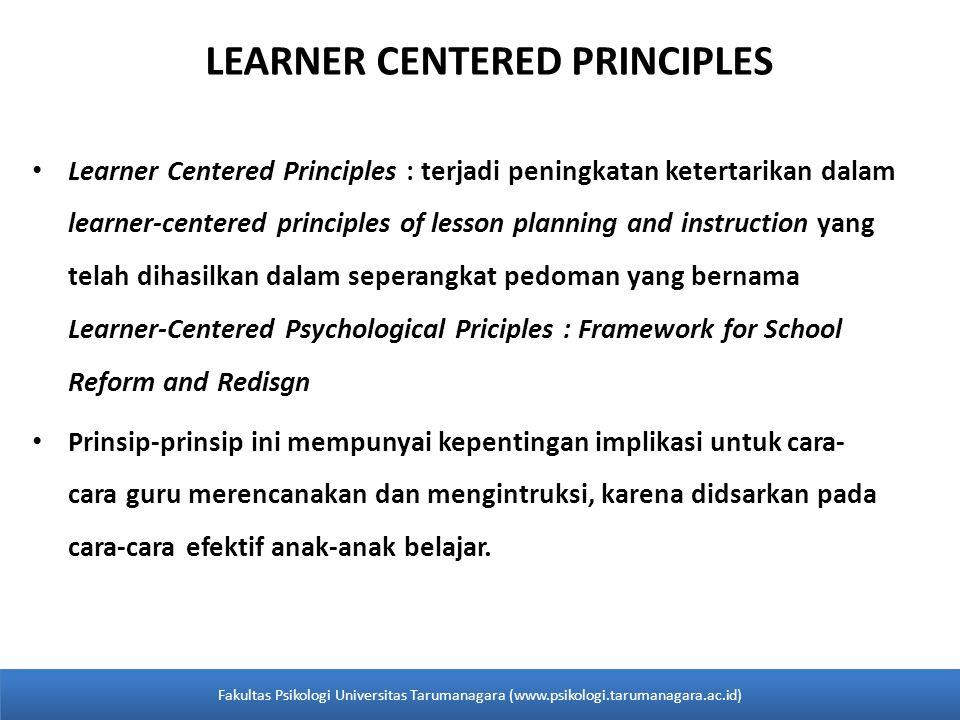 LEARNER CENTERED PRINCIPLES • Learner Centered Principles : terjadi peningkatan ketertarikan dalam learner-centered principles of lesson planning and