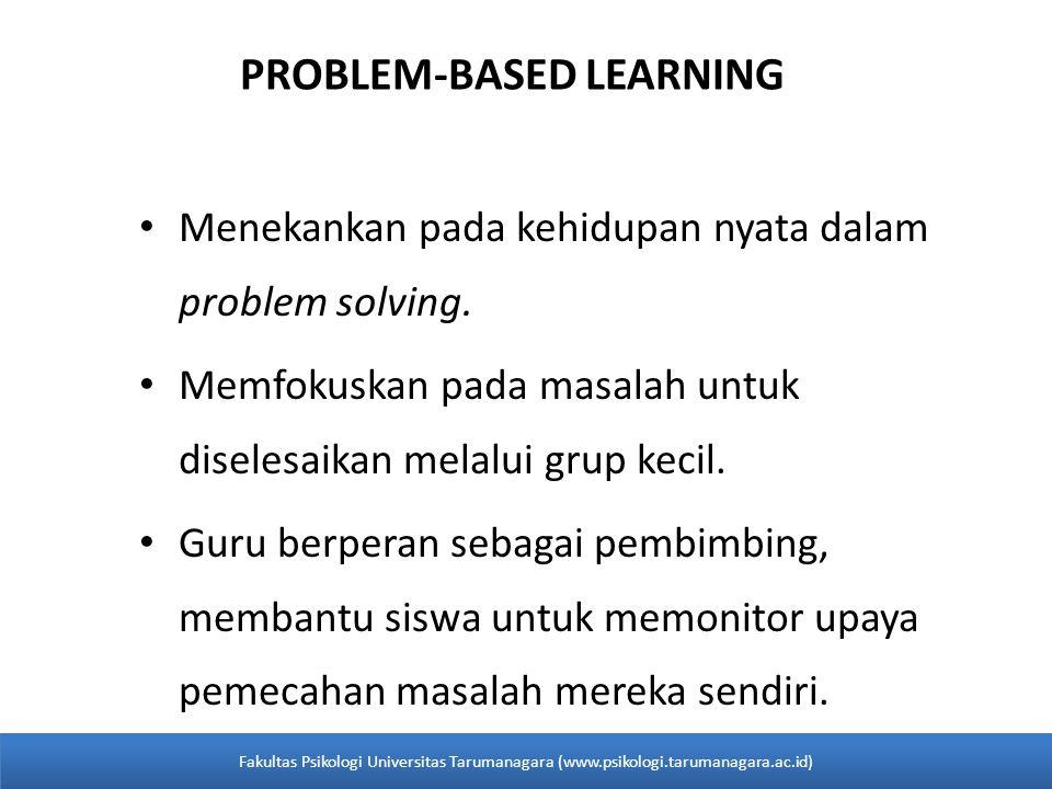 PROBLEM-BASED LEARNING • Menekankan pada kehidupan nyata dalam problem solving. • Memfokuskan pada masalah untuk diselesaikan melalui grup kecil. • Gu