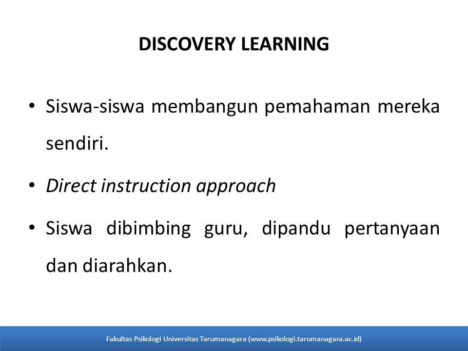 DISCOVERY LEARNING • Siswa-siswa membangun pemahaman mereka sendiri. • Direct instruction approach • Siswa dibimbing guru, dipandu pertanyaan dan diar