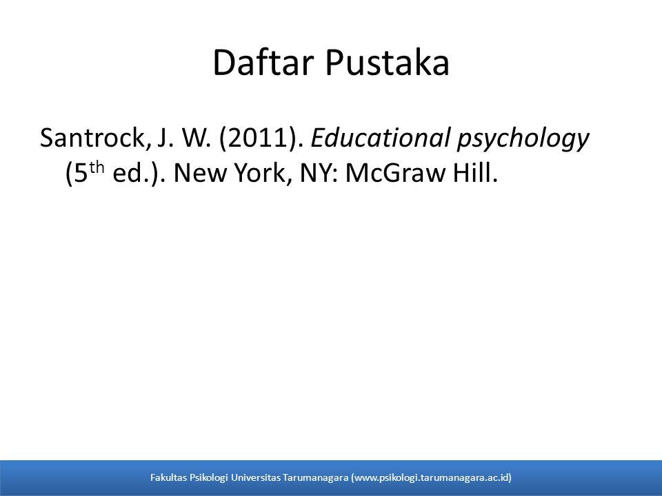 Daftar Pustaka Santrock, J. W. (2011). Educational psychology (5 th ed.). New York, NY: McGraw Hill. Fakultas Psikologi Universitas Tarumanagara (www.