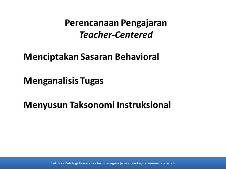 Perencanaan Pengajaran Teacher-Centered Menciptakan Sasaran Behavioral Menganalisis Tugas Menyusun Taksonomi Instruksional Fakultas Psikologi Universi