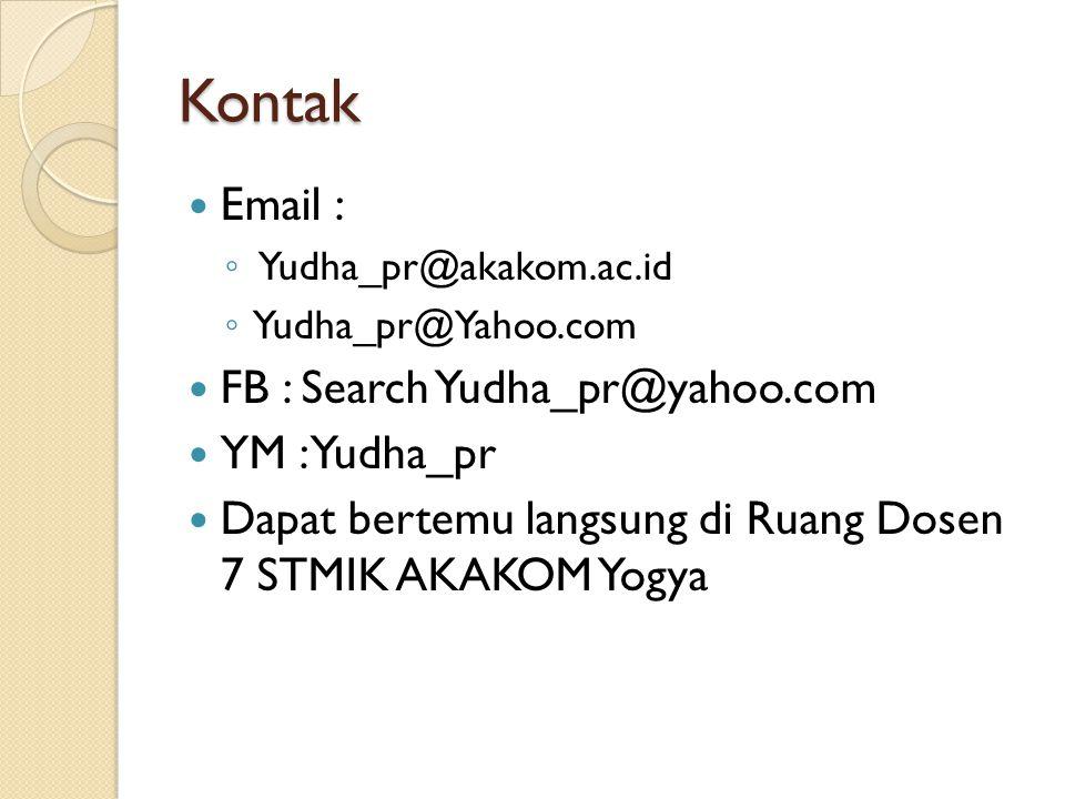 Kontak  Email : ◦ Yudha_pr@akakom.ac.id ◦ Yudha_pr@Yahoo.com  FB : Search Yudha_pr@yahoo.com  YM : Yudha_pr  Dapat bertemu langsung di Ruang Dosen