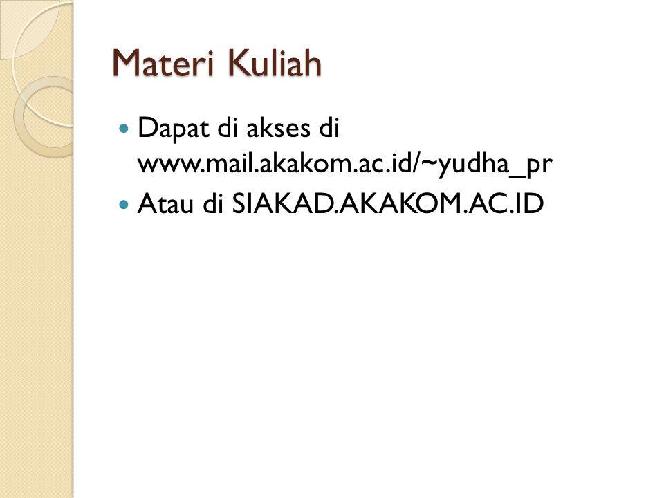 Materi Kuliah  Dapat di akses di www.mail.akakom.ac.id/~yudha_pr  Atau di SIAKAD.AKAKOM.AC.ID
