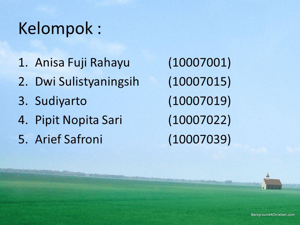 Kelompok : 1.Anisa Fuji Rahayu(10007001) 2.Dwi Sulistyaningsih(10007015) 3.Sudiyarto(10007019) 4.Pipit Nopita Sari(10007022) 5.Arief Safroni(10007039)