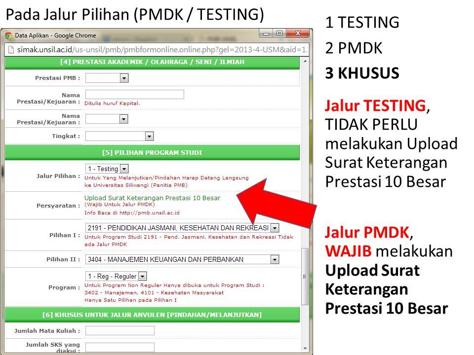 Pada Jalur Pilihan (PMDK / TESTING) 1 TESTING 2 PMDK 3 KHUSUS Jalur TESTING, TIDAK PERLU melakukan Upload Surat Keterangan Prestasi 10 Besar Jalur PMD