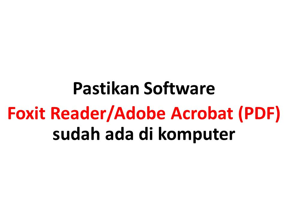 Pastikan Software Foxit Reader/Adobe Acrobat (PDF) sudah ada di komputer