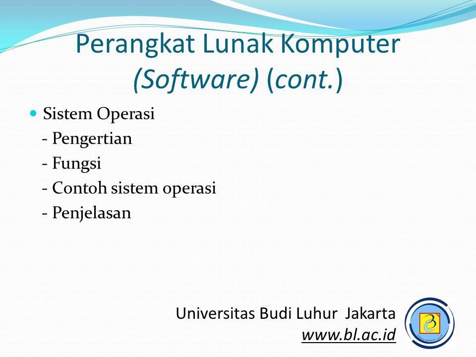 Perangkat Lunak Komputer (Software) (cont.)  Sistem Operasi - Pengertian - Fungsi - Contoh sistem operasi - Penjelasan Universitas Budi Luhur Jakarta www.bl.ac.id
