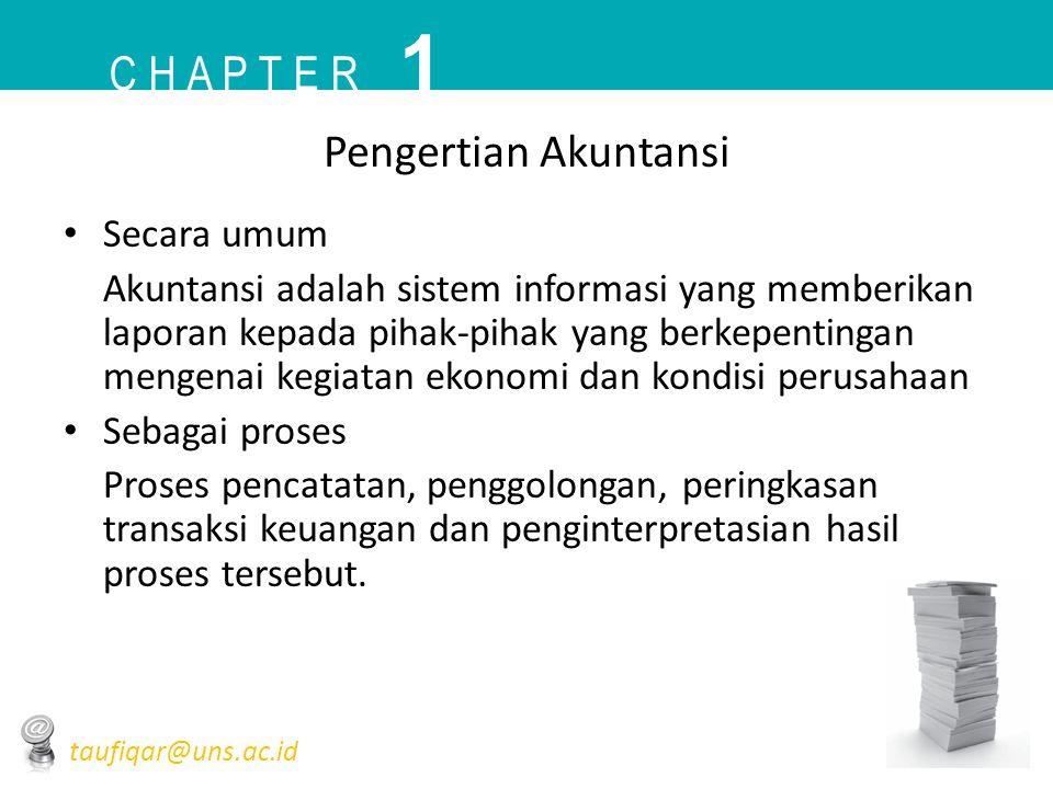 Pengertian Akuntansi • Secara umum Akuntansi adalah sistem informasi yang memberikan laporan kepada pihak-pihak yang berkepentingan mengenai kegiatan
