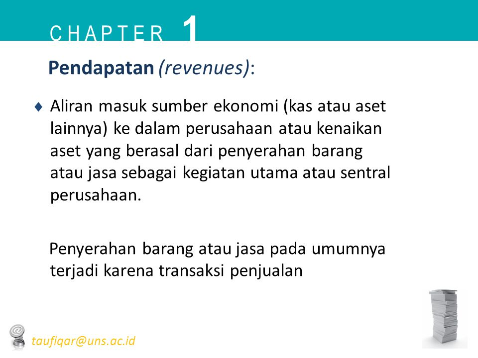 Pendapatan (revenues):  Aliran masuk sumber ekonomi (kas atau aset lainnya) ke dalam perusahaan atau kenaikan aset yang berasal dari penyerahan baran