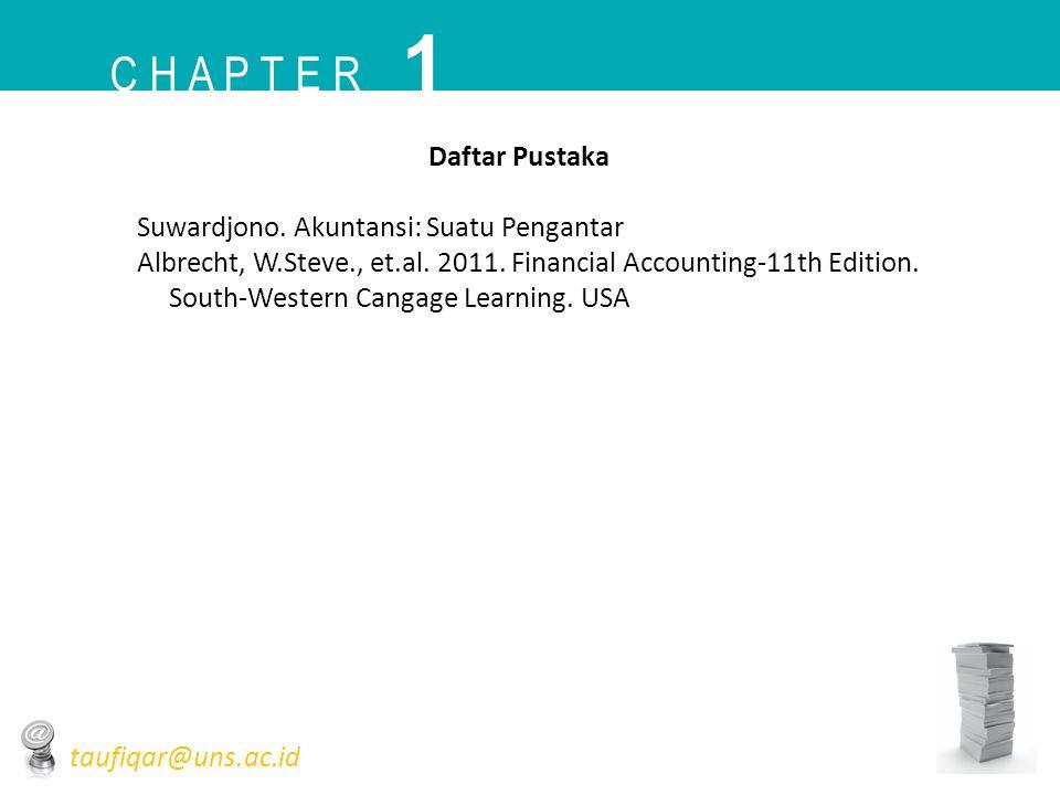 C H A P T E R 1 taufiqar@uns.ac.id Daftar Pustaka Suwardjono. Akuntansi: Suatu Pengantar Albrecht, W.Steve., et.al. 2011. Financial Accounting-11th Ed