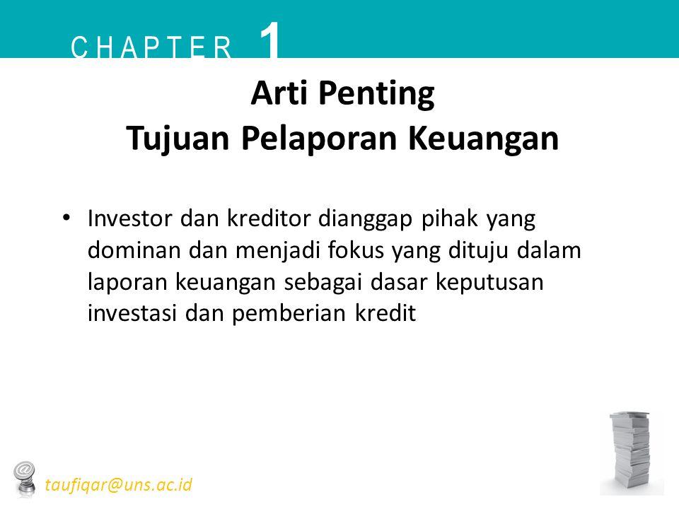 Arti Penting Tujuan Pelaporan Keuangan • Investor dan kreditor dianggap pihak yang dominan dan menjadi fokus yang dituju dalam laporan keuangan sebaga