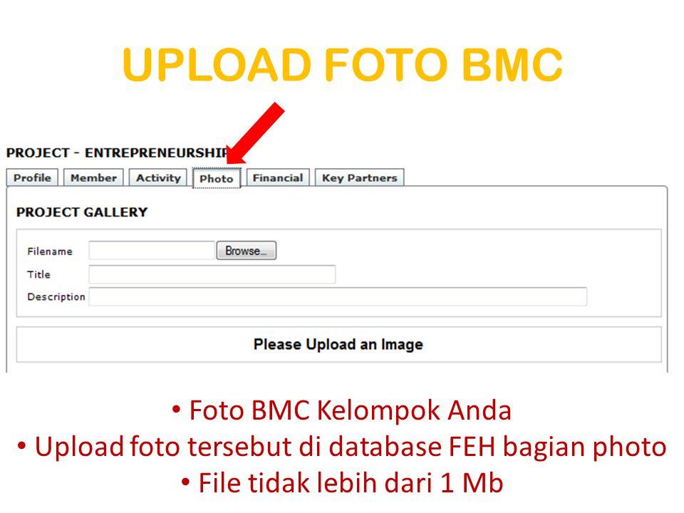 UPLOAD FOTO BMC • Foto BMC Kelompok Anda • Upload foto tersebut di database FEH bagian photo • File tidak lebih dari 1 Mb
