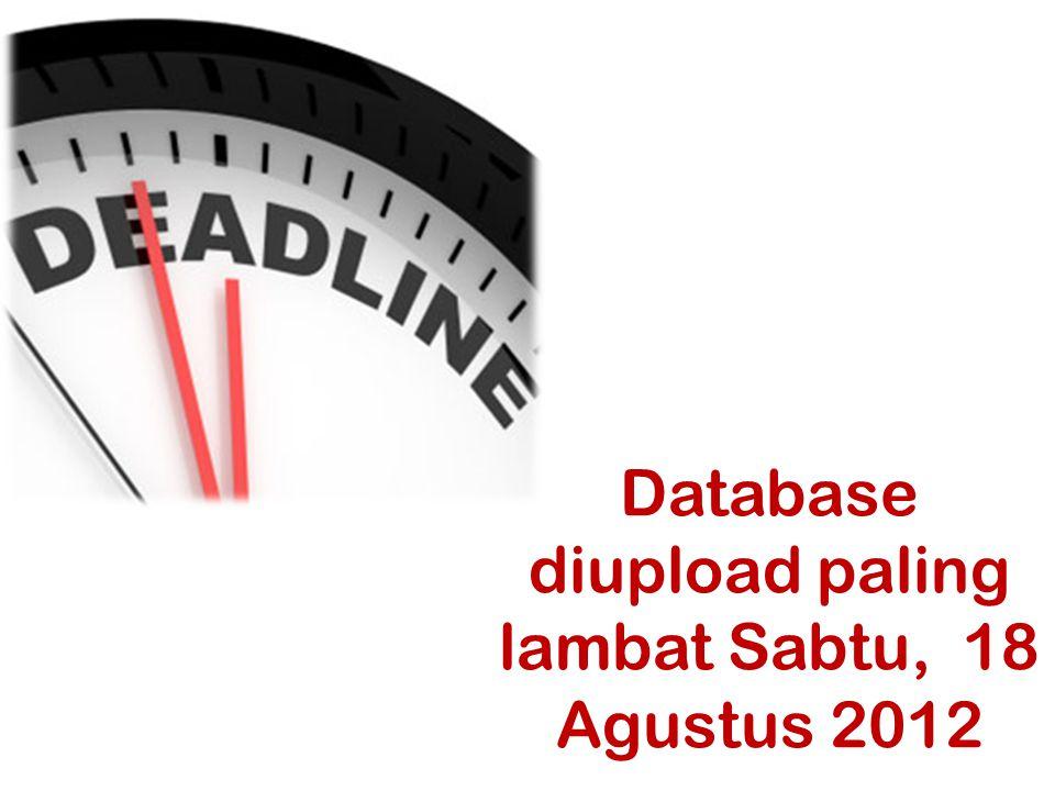 Database diupload paling lambat Sabtu, 18 Agustus 2012