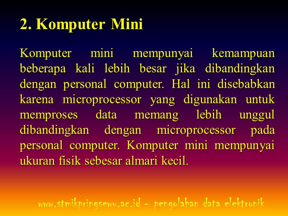 2. Komputer Mini Komputer mini mempunyai kemampuan beberapa kali lebih besar jika dibandingkan dengan personal computer. Hal ini disebabkan karena mic