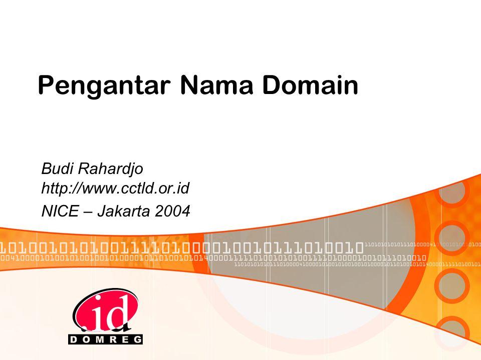 Pengantar Nama Domain Budi Rahardjo http://www.cctld.or.id NICE – Jakarta 2004