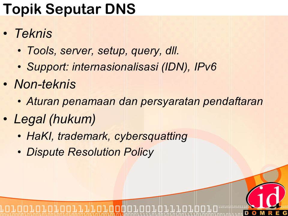 Topik Seputar DNS •Teknis •Tools, server, setup, query, dll.