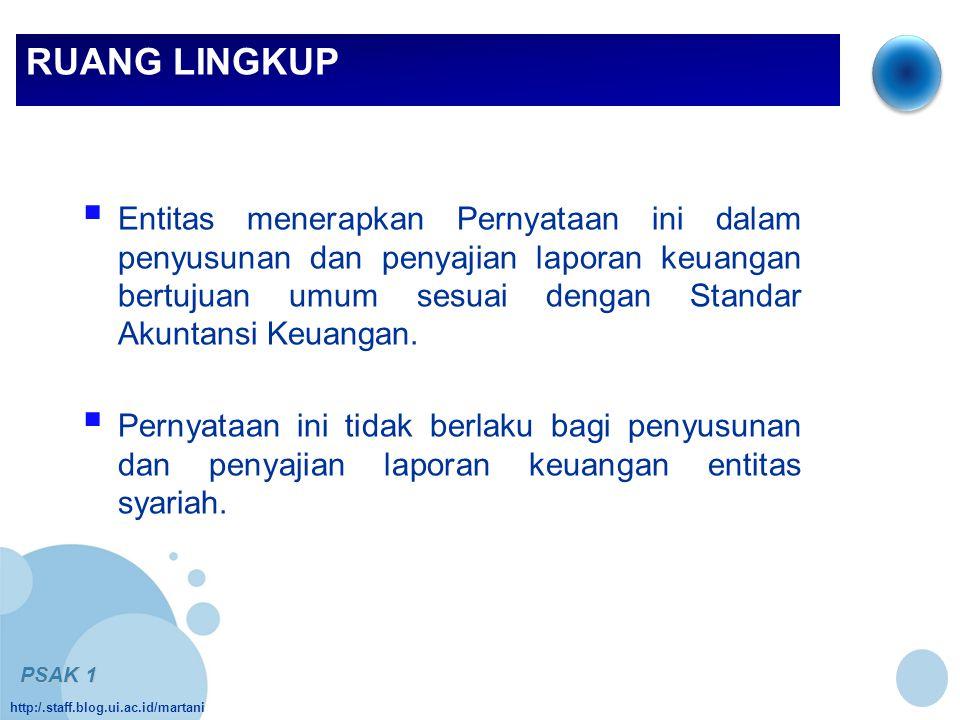 http:/.staff.blog.ui.ac.id/martani RUANG LINGKUP  Entitas menerapkan Pernyataan ini dalam penyusunan dan penyajian laporan keuangan bertujuan umum se