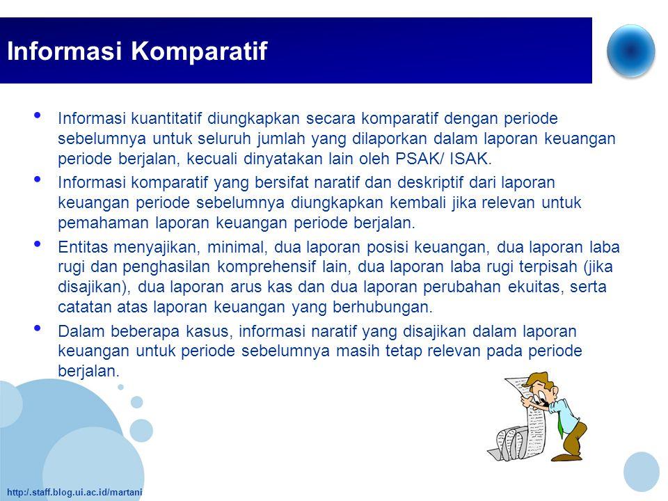 http:/.staff.blog.ui.ac.id/martani Informasi Komparatif • Informasi kuantitatif diungkapkan secara komparatif dengan periode sebelumnya untuk seluruh