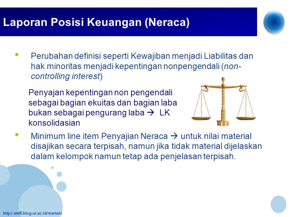 http:/.staff.blog.ui.ac.id/martani Laporan Posisi Keuangan (Neraca) • Perubahan definisi seperti Kewajiban menjadi Liabilitas dan hak minoritas menjad