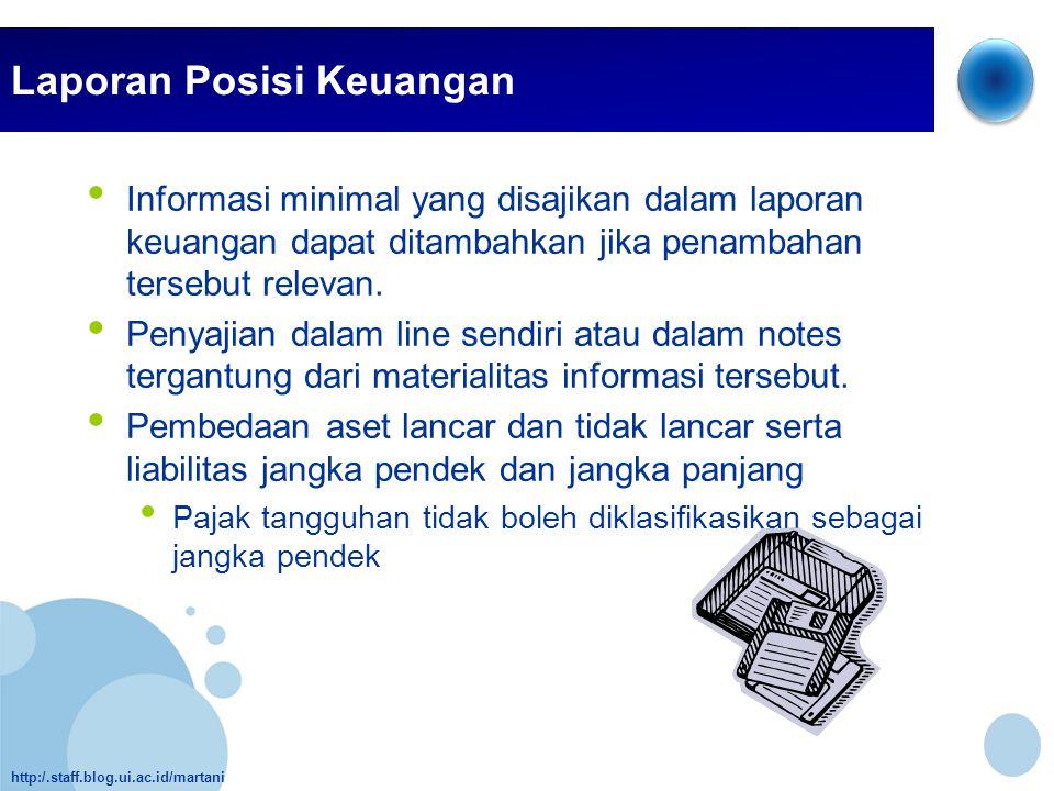 http:/.staff.blog.ui.ac.id/martani Laporan Posisi Keuangan • Informasi minimal yang disajikan dalam laporan keuangan dapat ditambahkan jika penambahan
