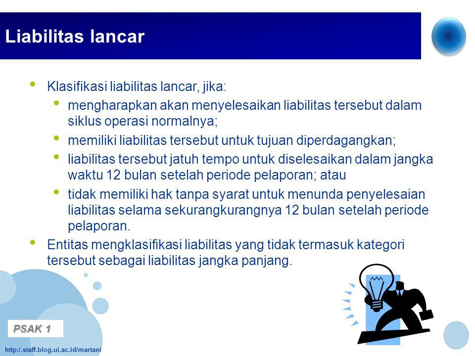 http:/.staff.blog.ui.ac.id/martani Liabilitas lancar • Klasifikasi liabilitas lancar, jika: • mengharapkan akan menyelesaikan liabilitas tersebut dala